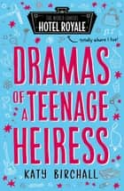 Dramas of a Teenage Heiress ebook by Katy Birchall