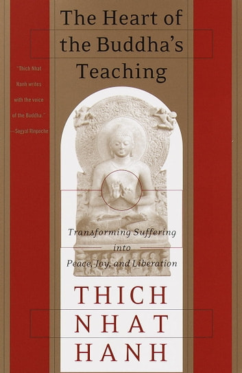 The Heart of the Buddha's Teaching - Transforming Suffering into Peace, Joy, and Liberation ebook by Thich Nhat Hanh