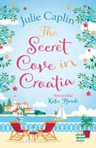The Secret Cove in Croatia (Romantic Escapes, Book 5) ebook by Julie Caplin