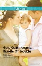 Gold Coast Angels - Bundle Of Trouble ebook by Fiona Lowe