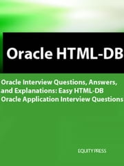 Easy Oracle HTML-DB Interview Questions: Oracle HTML DB Easy Applications ebook by Sanchez, Terry