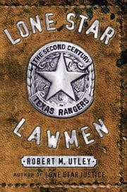 Lone Star Lawmen : The Second Century of the Texas Rangers - The Second Century of the Texas Rangers ebook by Robert M. Utley