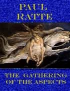 The Gathering Of The Aspects ebook by Paul Ratte