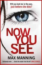 Now You See - A thriller that's impossible to put down ebook by