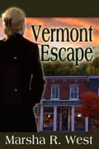 Vermont Escape ebook by Marsha R. West