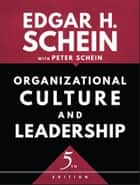 Organizational Culture and Leadership ebook by Peter Schein, Edgar H. Schein