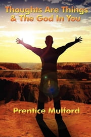 Thoughts are Things & God In You ebook by Prentice Mulford