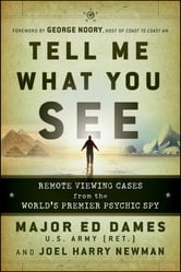 Tell Me What You See - Remote Viewing Cases from the World's Premier Psychic Spy ebook by Edward A. Dames,Joel Harry Newman