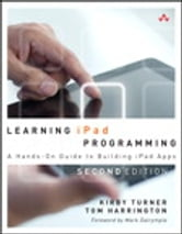 Learning iPad Programming - A Hands-On Guide to Building iPad Apps ebook by Kirby Turner,Tom Harrington