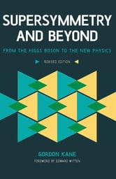 Supersymmetry and Beyond - From the Higgs Boson to the New Physics ebook by Gordon Kane