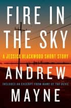Fire in the Sky - A Jessica Blackwood Short Story ebook by Andrew Mayne