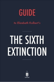 Guide to Elizabeth Kolbert's The Sixth Extinction by Instaread ebook by Instaread