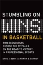 Stumbling On Wins in Basketball ebook by David Berri, Martin Schmidt