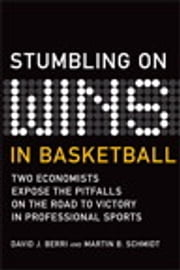 Stumbling On Wins in Basketball ebook by David Berri,Martin Schmidt