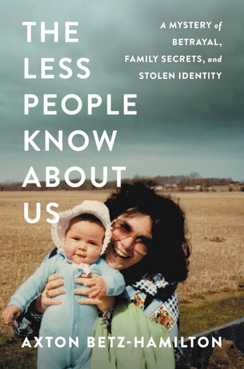 The Less People Know About Us - A Mystery of Betrayal, Family Secrets, and Stolen Identity ebook by Axton Betz-Hamilton