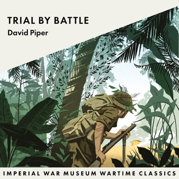 Trial by Battle - Imperial War Museum Wartime Classics audiobook by David Piper