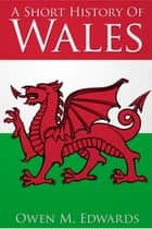 A Short History of Wales ebook by O. M. Edwards