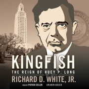 Kingfish - The Reign of Huey P. Long Audiolibro by Richard D. White