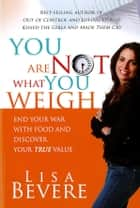 You Are Not What You Weigh ebook by Lisa Bevere