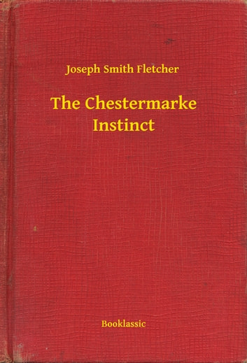 The Chestermarke Instinct ebook by Joseph Smith Fletcher