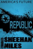 Republic ebook by Charles Sheehan-Miles