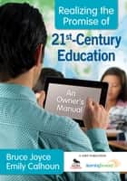 Realizing the Promise of 21st-Century Education ebook by Emily Calhoun,Mr. Bruce Joyce