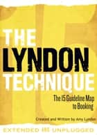 The Lyndon Technique: The 15 Guideline Map To Booking (Extended and Unplugged) ebook by Amy Lyndon