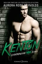 Underground Kings: Kenton ebook by Aurora Rose Reynolds, Bianca Andreasen