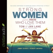 Strong Women and the Men Who Love Them - Building Happiness In Marriage When Opposites Attract audiobook by Tom and Jan Lane