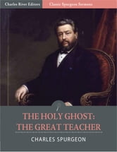 Classic Spurgeon Sermons: The Holy Ghost The Great Teacher (Illustrated Edition) ebook by Charles Spurgeon