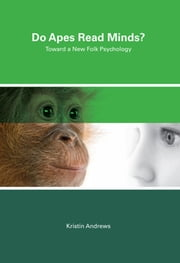 Do Apes Read Minds? - Toward a New Folk Psychology ebook by Kristin Andrews