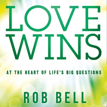 Love Wins: At the Heart of Life's Big Questions audiobook by Rob Bell
