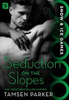 Seduction on the Slopes - Snow & Ice Games eBook by Tamsen Parker