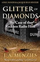 Glitter of Diamonds: The Case of the Reckless Radio Host - A Paul Manziuk & Jacquie Ryan Mystery ebook by J. A. Menzies