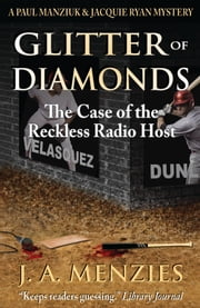 Glitter of Diamonds - The Case of the Reckless Radio Host ebook by J. A. Menzies