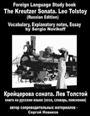 The Kreutzer Sonata. Leo Tolstoy (Russian Edition). Foreign Language Study book. Vocabulary, Explanatory notes, Essay ebook by Sergiy Novikov