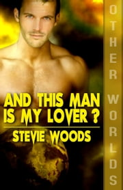 "And This Man Is My Lover? (An ""Other Worlds"" Story) ebook by Stevie Woods"