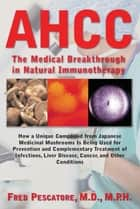AHCC - Japan's Medical Breakthrough in Natural Immunotherapy eBook by Fred Pescatore, M.D.