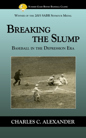 Breaking the Slump: Baseball During the Depression ebook by Charles Alexander
