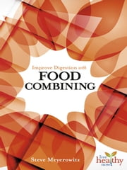 Improve Digestion with FOOD COMBINING ebook by Steve Meyerowitz