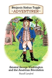 Benjamin Nathan Tuggle: Adventurer - General George Washington and the American Revolution ebook by Russell Lunsford