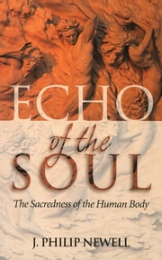 Echo of the Soul - The Sacredness of the Human Body ebook by Philip Newell
