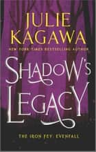 Shadow's Legacy ebook by Julie Kagawa