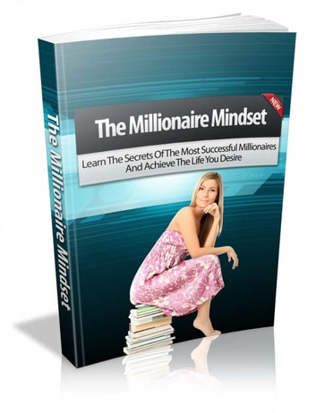 The Millionaire Mindset - Learn The Secrets Of The Most Successful Millionaires And Achieve The Life You Desire ebook by Thrivelearning Institute Library