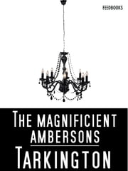 The Magnificent Ambersons - Pulitzer Prize for Fiction 1919 ebook by Newton Booth Tarkington