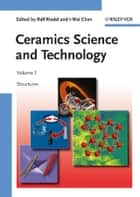 Ceramics Science and Technology, Structures ebook by Ralf Riedel, I-Wei Chen