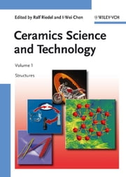 Ceramics Science and Technology, Structures ebook by Ralf Riedel,I-Wei Chen