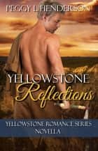 Yellowstone Reflections - Yellowstone Romance Series ebook by Peggy L Henderson