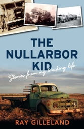 The Nullarbor Kid - Stories from my trucking life ebook by Ray Gilleland