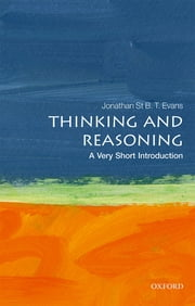 Thinking and Reasoning: A Very Short Introduction ebook by Jonathan St B. T. Evans